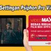 Cara Setting Psiphon Pro Videomax Telkomsel Juni 2018 Dengan Bug Terbaru