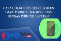 Cara Cek Kondisi Touchscreen Smartphone Tidak Berfungsi Dengan Pointer Location
