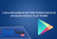 Cara Menambah Metode Pembayaran di Aplikasi Google Play Store
