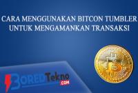 Cara Menggunakan Bitcoin Tumbler untuk Mengamankan Transaksi
