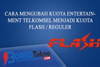 Cara Mengubah Kuota Entertainment Telkomsel Menjadi Kuota Flash Reguler