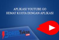 Hemat Kuota dengan Aplikasi YouTube Go