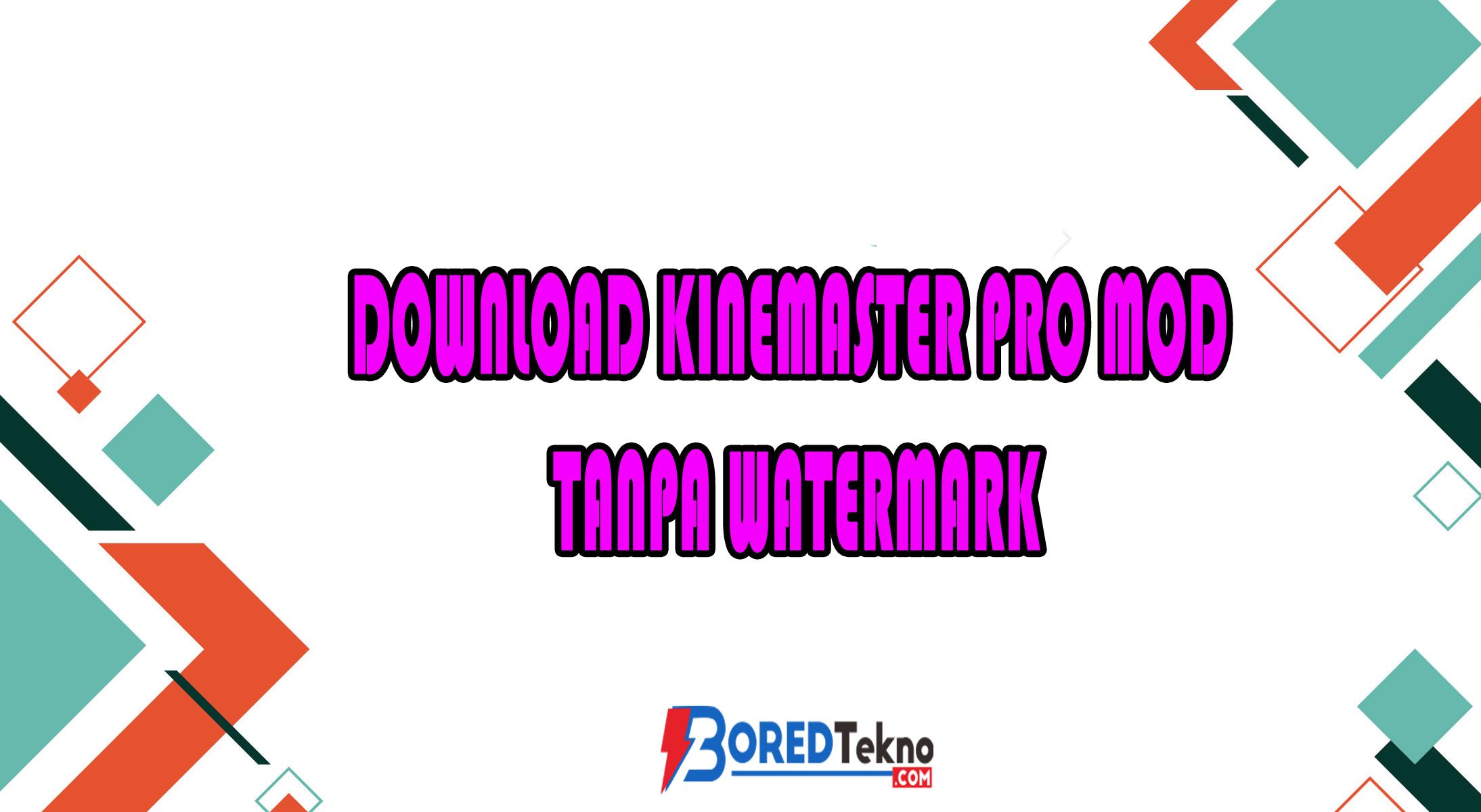Download Kinemaster Pro Mod Tanpa Watermark