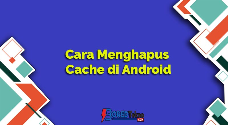 Cara Menghapus Cache di Android