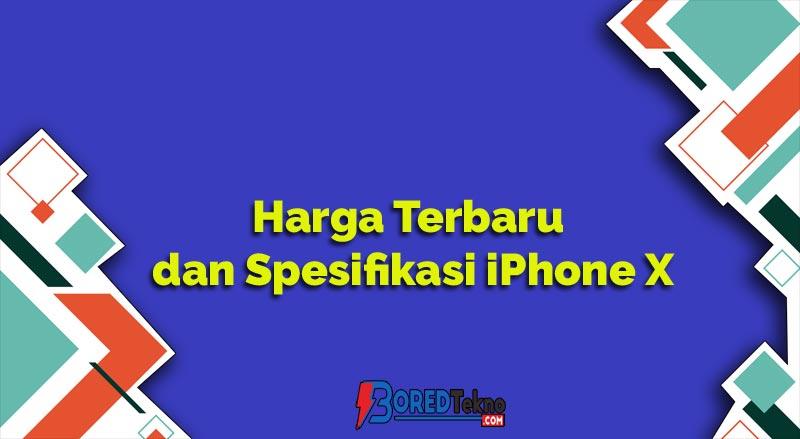 Harga Terbaru dan Spesifikasi iPhone X