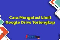 Cara Mengatasi Limit Google Drive Terlengkap dan Mudah