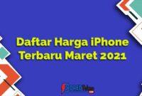 Daftar Harga iPhone Terbaru Maret 2021 Terlengkap