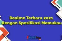 Realme Terbaru 2021 dengan Spesifikasi Memukau